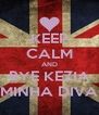 KEEP CALM AND BYE KEZIA MINHA DIVA - Personalised Poster A4 size