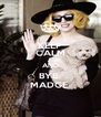 KEEP CALM AND BYE  MADGE. - Personalised Poster A4 size