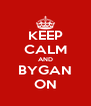KEEP CALM AND BYGAN ON - Personalised Poster A4 size