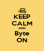 KEEP CALM AND Byte ON - Personalised Poster A4 size