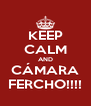 KEEP CALM AND CÁMARA FERCHO!!!! - Personalised Poster A4 size