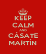 KEEP CALM AND CÁSATE MARTÍN - Personalised Poster A4 size