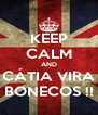 KEEP CALM AND CÁTIA VIRA BONECOS !! - Personalised Poster A4 size