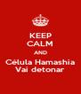 KEEP CALM AND Célula Hamashia Vai detonar - Personalised Poster A4 size