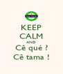 KEEP CALM AND Cê qué ? Cê tama ! - Personalised Poster A4 size