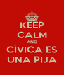 KEEP CALM AND CÍVICA ES UNA PIJA - Personalised Poster A4 size
