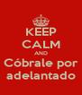 KEEP CALM AND Cóbrale por adelantado - Personalised Poster A4 size