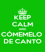 KEEP CALM AND CÓMEMELO  DE CANTO - Personalised Poster A4 size