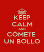 KEEP CALM AND CÓMETE  UN BOLLO - Personalised Poster A4 size