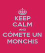 KEEP CALM AND CÓMETE UN MONCHIS - Personalised Poster A4 size
