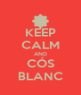 KEEP CALM AND CÓS BLANC - Personalised Poster A4 size