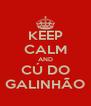 KEEP CALM AND CÚ DO GALINHÃO - Personalised Poster A4 size