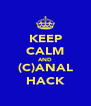 KEEP CALM AND (C)ANAL HACK - Personalised Poster A4 size