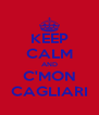 KEEP CALM AND C'MON CAGLIARI - Personalised Poster A4 size