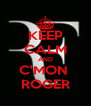 KEEP CALM AND C'MON  ROGER - Personalised Poster A4 size