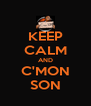 KEEP CALM AND C'MON SON - Personalised Poster A4 size