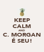 KEEP CALM AND C. MORGAN É SEU! - Personalised Poster A4 size
