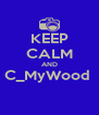 KEEP CALM AND C_MyWood   - Personalised Poster A4 size