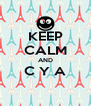 KEEP CALM AND C Y A  - Personalised Poster A4 size