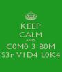 KEEP CALM AND C0M0 3 B0M S3r V1D4 L0K4 - Personalised Poster A4 size