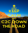 KEEP CALM AND C2C DOWN THE ROAD - Personalised Poster A4 size