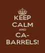 KEEP CALM AND CA- BARRELS! - Personalised Poster A4 size