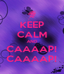 KEEP CALM AND CAAAAP! CAAAAP! - Personalised Poster A4 size