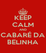 KEEP CALM AND CABARÉ DA BELINHA - Personalised Poster A4 size