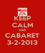 KEEP CALM AND CABARET 3-2-2013 - Personalised Poster A4 size