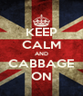 KEEP CALM AND CABBAGE ON - Personalised Poster A4 size