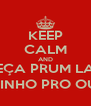 KEEP CALM AND CABEÇA PRUM LADO .. CORPINHO PRO OUTRO  - Personalised Poster A4 size