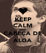 KEEP CALM AND CABEÇA DE ALGA - Personalised Poster A4 size