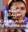 KEEP CALM AND CABELADY... Td mundo usa! - Personalised Poster A4 size