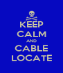 KEEP CALM AND CABLE LOCATE - Personalised Poster A4 size