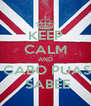 KEEP CALM AND  CABO PUAS  SABEE - Personalised Poster A4 size