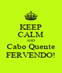 KEEP CALM AND Cabo Quente FERVENDO! - Personalised Poster A4 size