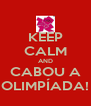 KEEP CALM AND CABOU A OLIMPÍADA! - Personalised Poster A4 size