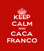 KEEP CALM AND CACA FRANCO - Personalised Poster A4 size