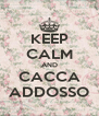 KEEP CALM AND CACCA ADDOSSO - Personalised Poster A4 size