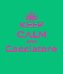 KEEP CALM AND Cacciatore  - Personalised Poster A4 size
