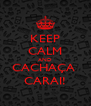 KEEP CALM AND CACHAÇA  CARAI! - Personalised Poster A4 size