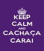 KEEP CALM AND CACHAÇA CARAI - Personalised Poster A4 size