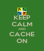 KEEP CALM AND CACHE ON - Personalised Poster A4 size