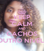 KEEP CALM AND CACHOS  OUTRO NÍVEL... - Personalised Poster A4 size