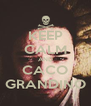 KEEP CALM AND CACO GRANDINO - Personalised Poster A4 size