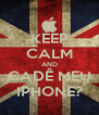 KEEP CALM AND CADÊ MEU IPHONE? - Personalised Poster A4 size