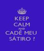 KEEP CALM AND CADÊ MEU  SÁTIRO ? - Personalised Poster A4 size