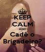 KEEP CALM AND Cadê o Brigadeiro? - Personalised Poster A4 size