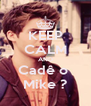 KEEP CALM AND Cadê o  Mike ? - Personalised Poster A4 size