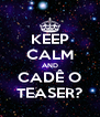 KEEP CALM AND CADÊ O TEASER? - Personalised Poster A4 size